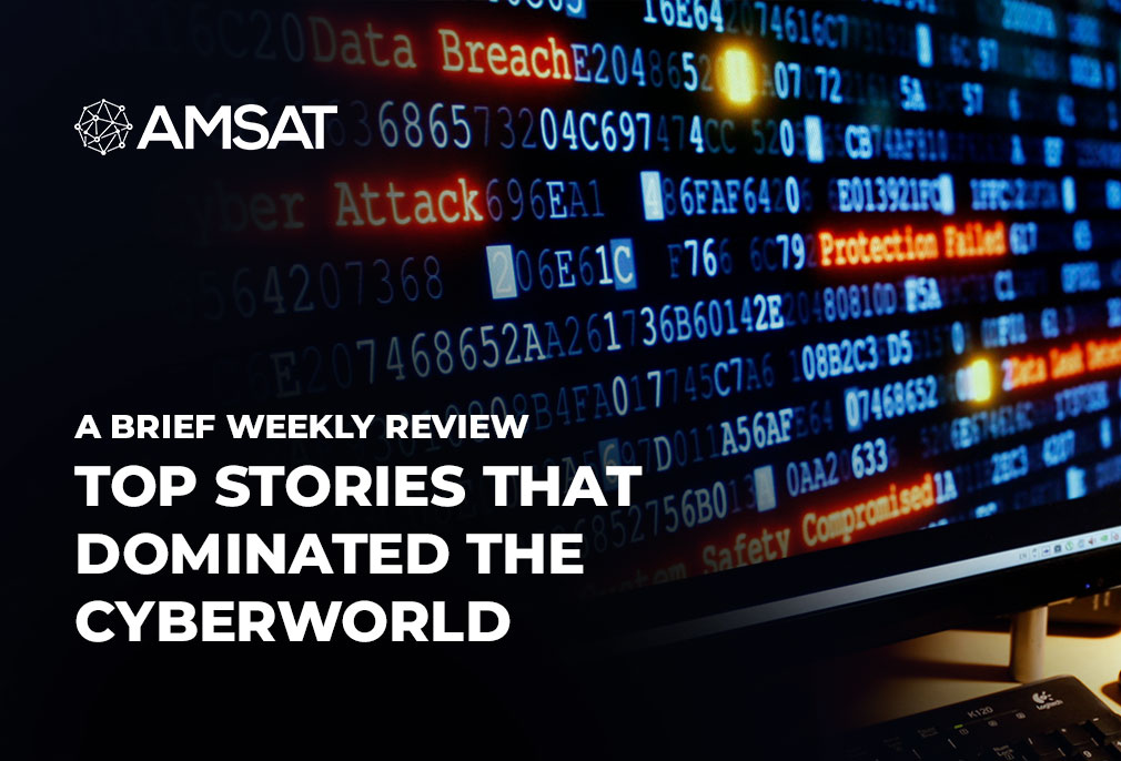 A Brief Weekly Review of Top Stories that Dominated the Cyberworld