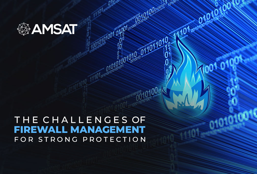 The Challenges of Firewall Management for Strong Protection
