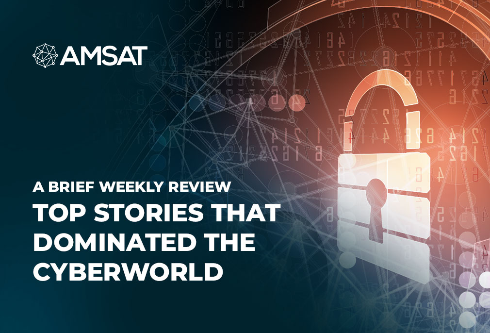 a-brief-weekly-review-of-top-stories-that-dominated-the-cyberworld